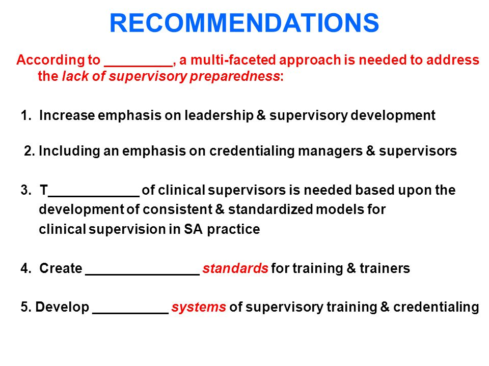 RECOMMENDATIONS According to _________, a multi-faceted approach is needed to address the lack of supervisory preparedness: 1.