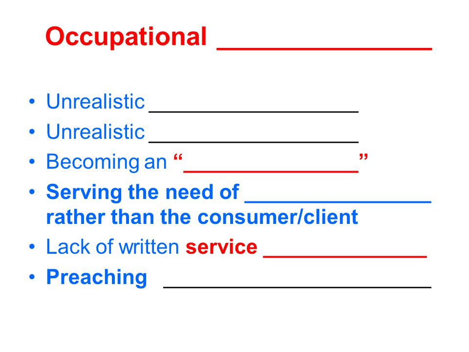 Occupational _______________ Unrealistic __________________ Becoming an _______________ Serving the need of ________________ rather than the consumer/client Lack of written service ______________ Preaching _______________________