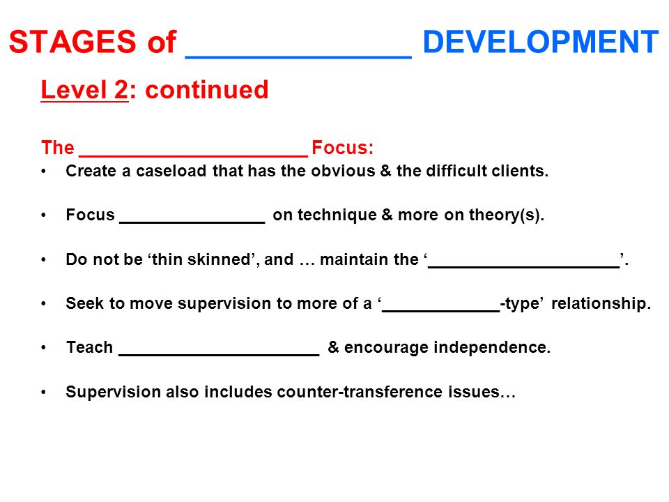 STAGES of _____________ DEVELOPMENT Level 2: continued The ______________________ Focus: Create a caseload that has the obvious & the difficult clients.