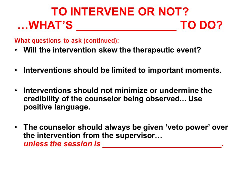 TO INTERVENE OR NOT. …WHAT'S ________________ TO DO.