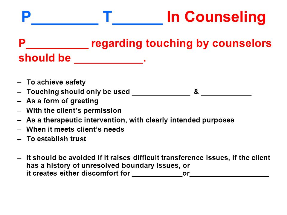 P________ T______ In Counseling P__________ regarding touching by counselors should be ___________.