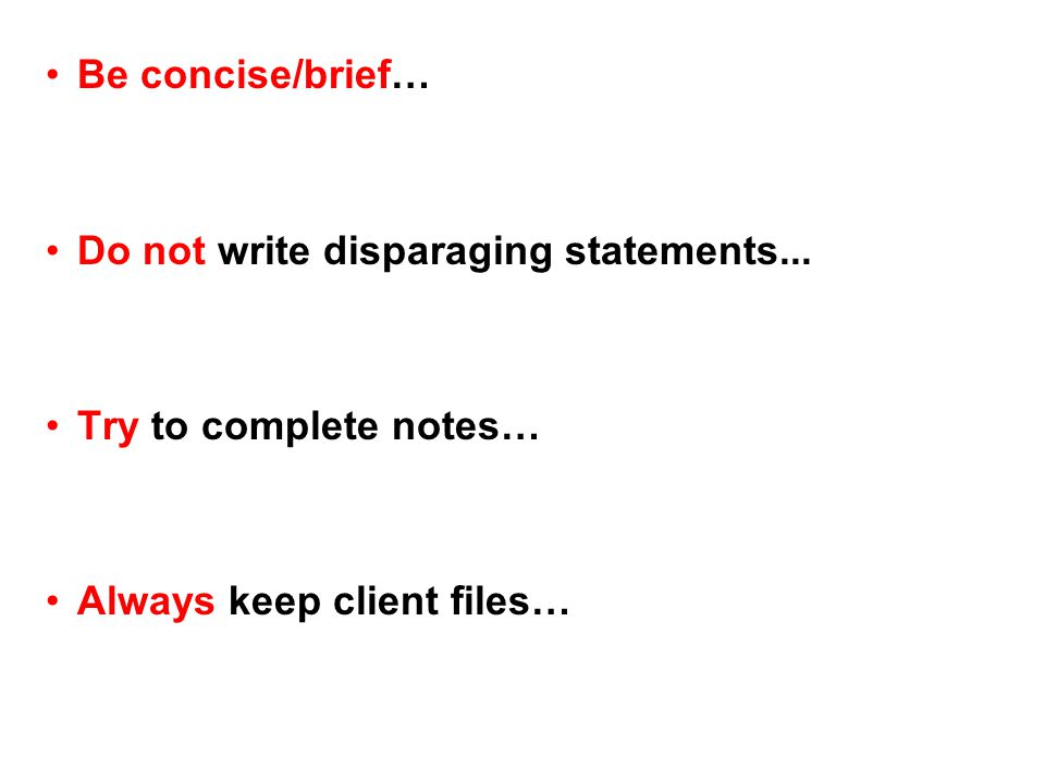 Be concise/brief… Do not write disparaging statements...