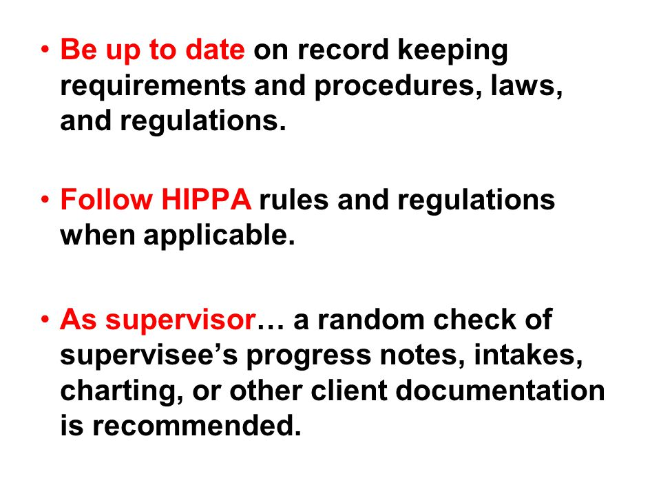 Be up to date on record keeping requirements and procedures, laws, and regulations.