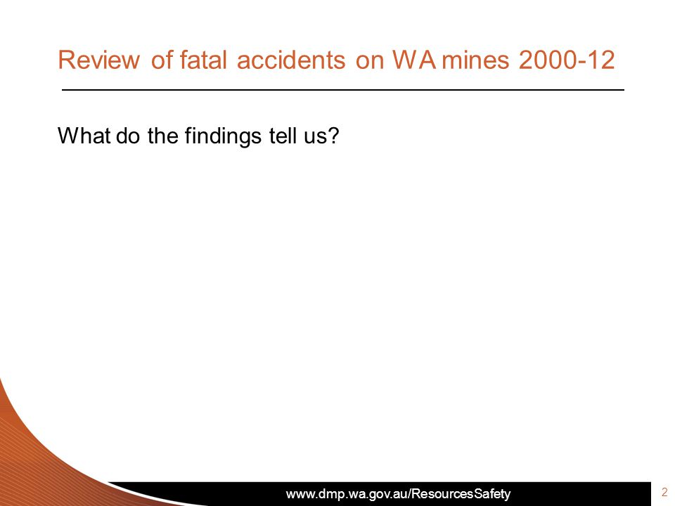 Review of fatal accidents on WA mines 2000-12 What do the findings tell us? 2