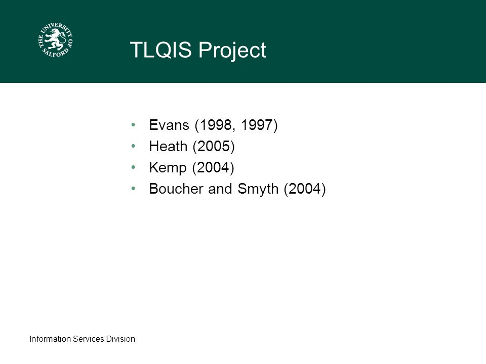 Information Services Division TLQIS Project Evans (1998, 1997) Heath (2005) Kemp (2004) Boucher and Smyth (2004)