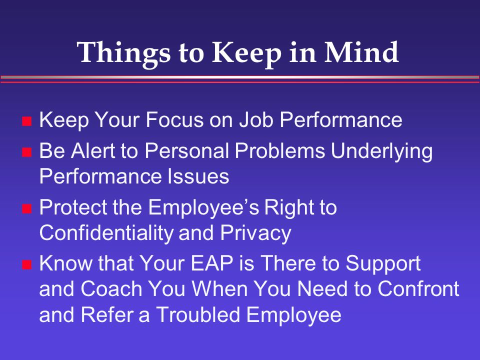 When to Make a Referral Unexplainable Decrease in Job Performance Standard Performance Counseling is Ineffective The Employee's Behavior is Getting Worse Other Employees (and You!) are Negatively Impacted by the Employee's Behavior The Employee's Problem May Result in Termination