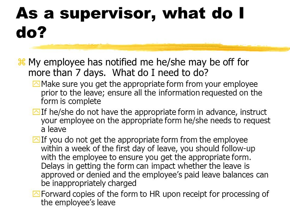 As a supervisor, what do I do.zMy employee has notified me he/she may be off for more than 7 days.