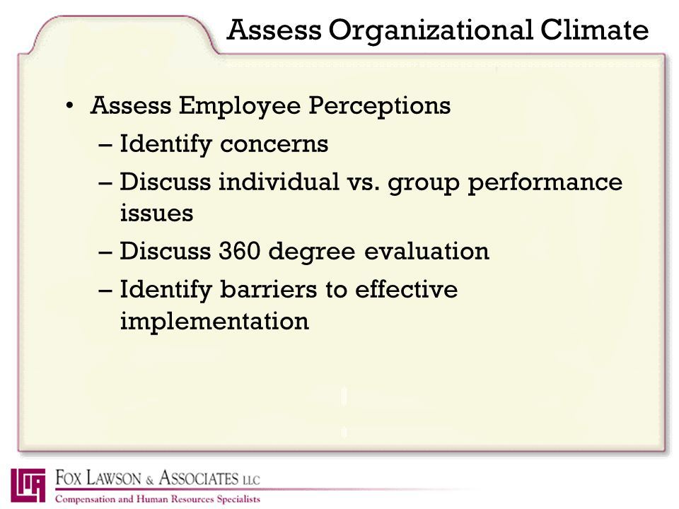 Assess Organizational Climate Assess Employee Perceptions –Identify concerns –Discuss individual vs.