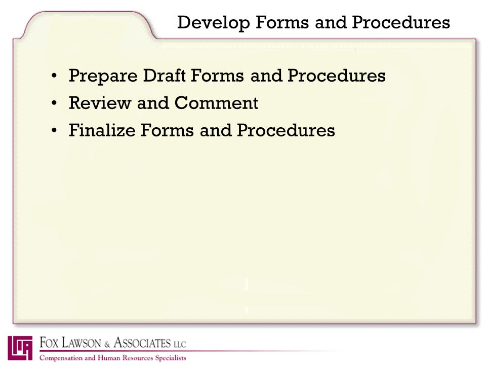 Develop Forms and Procedures Prepare Draft Forms and Procedures Review and Comment Finalize Forms and Procedures