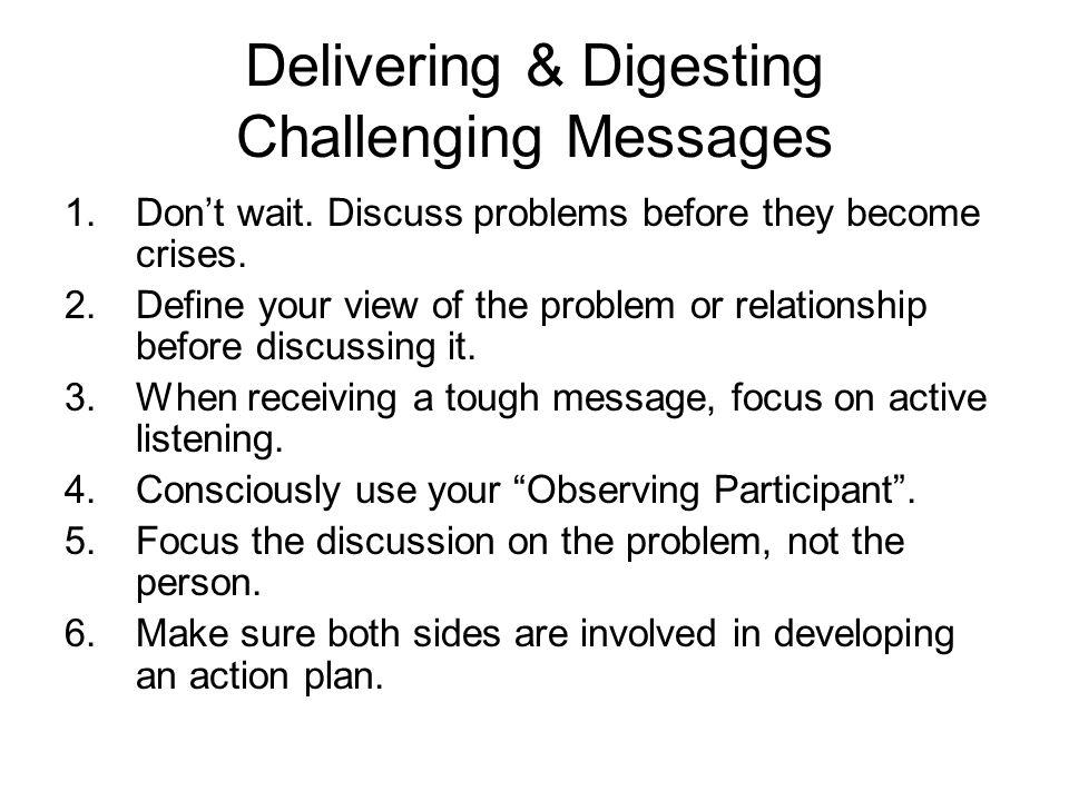 Delivering & Digesting Challenging Messages 1.Don't wait.