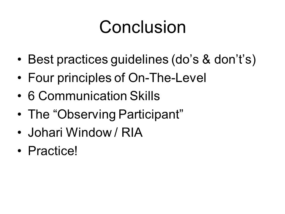 """Conclusion Best practices guidelines (do's & don't's) Four principles of On-The-Level 6 Communication Skills The """"Observing Participant"""" Johari Window"""
