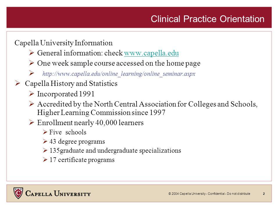 © 2004 Capella University - Confidential - Do not distribute2 Clinical Practice Orientation Capella University Information  General information: chec