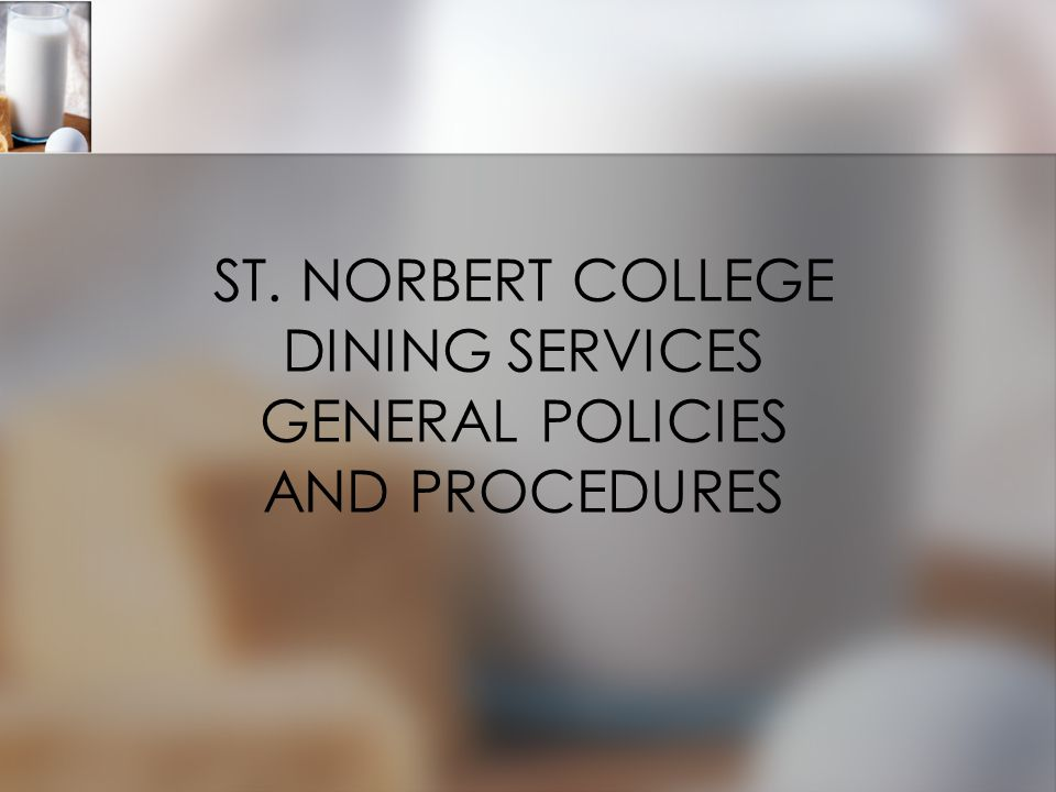 ST. NORBERT COLLEGE DINING SERVICES GENERAL POLICIES AND PROCEDURES