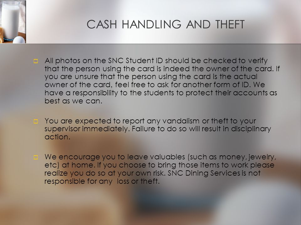 CASH HANDLING AND THEFT   All photos on the SNC Student ID should be checked to verify that the person using the card is indeed the owner of the card.