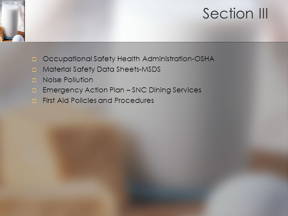 Section III   Occupational Safety Health Administration-OSHA   Material Safety Data Sheets-MSDS   Noise Pollution   Emergency Action Plan – SNC Dining Services   First Aid Policies and Procedures