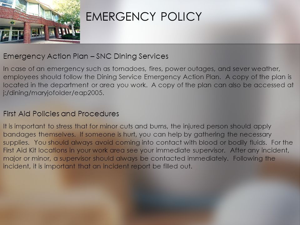 Emergency Action Plan – SNC Dining Services In case of an emergency such as tornadoes, fires, power outages, and sever weather, employees should follow the Dining Service Emergency Action Plan.