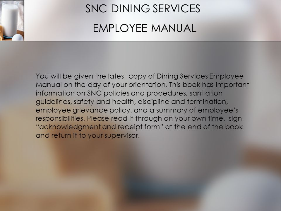 SNC DINING SERVICES EMPLOYEE MANUAL You will be given the latest copy of Dining Services Employee Manual on the day of your orientation.
