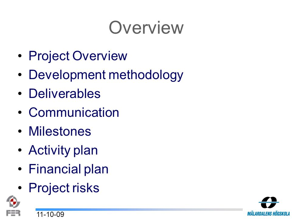 Overview Project Overview Development methodology Deliverables Communication Milestones Activity plan Financial plan Project risks 11-10-09
