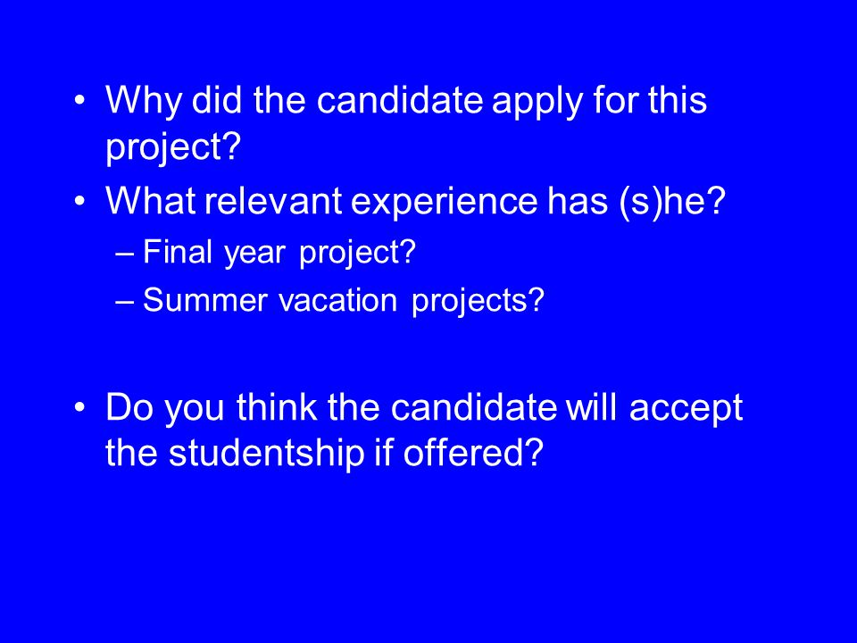 Why did the candidate apply for this project. What relevant experience has (s)he.