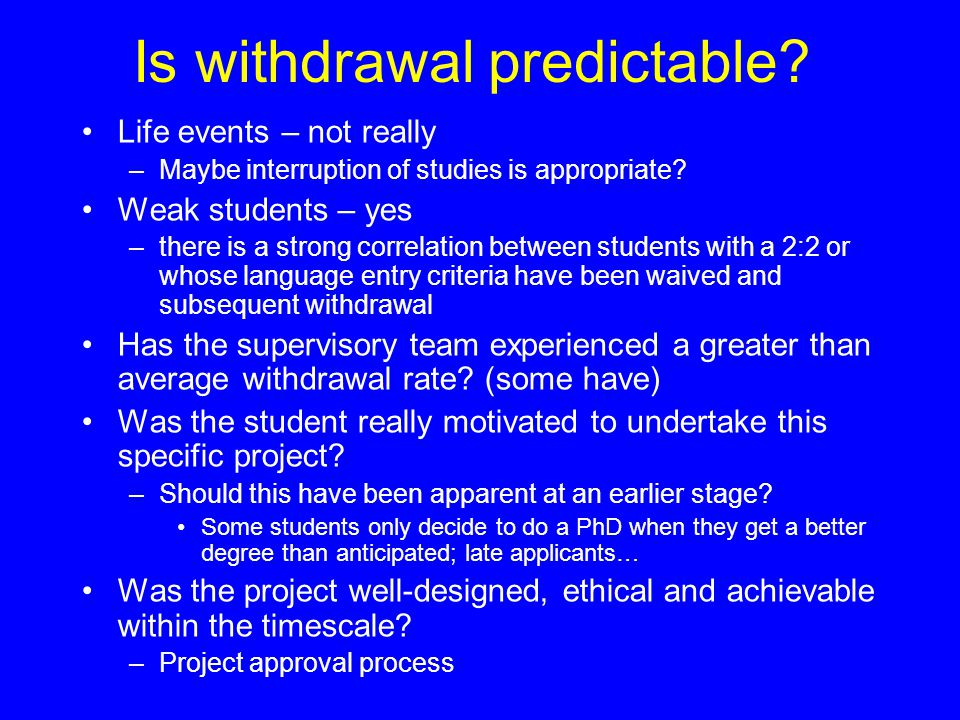 Is withdrawal predictable. Life events – not really –Maybe interruption of studies is appropriate.