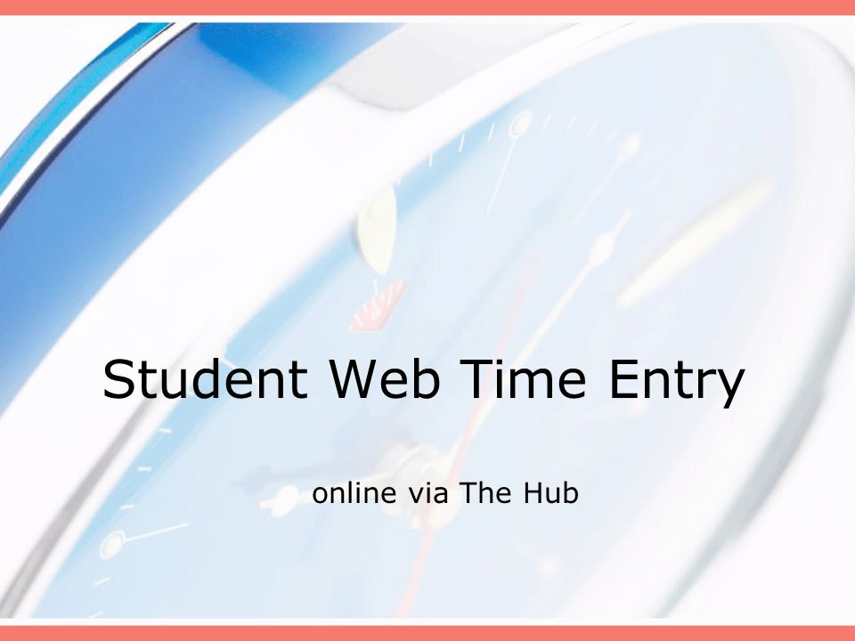Student Web Time Entry online via The Hub