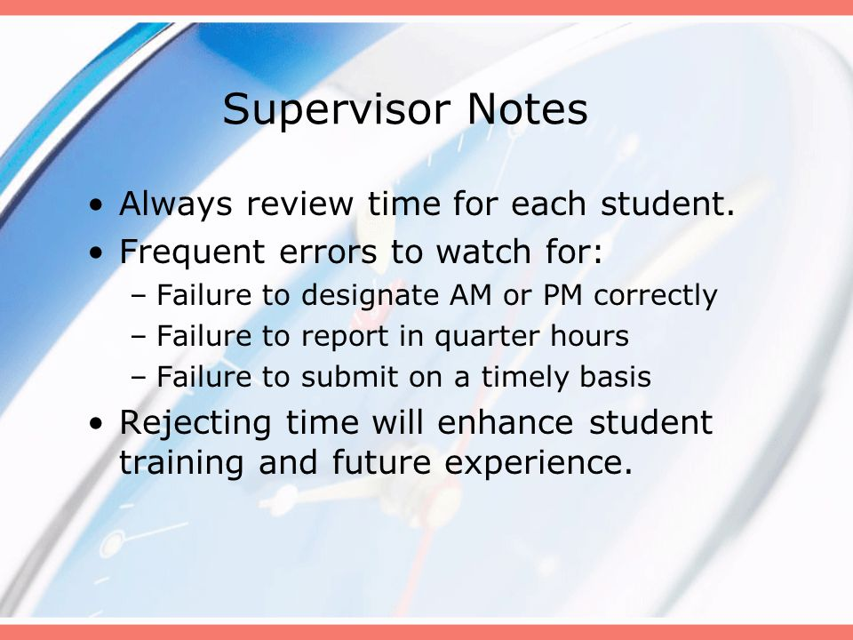 Supervisor Notes Always review time for each student.