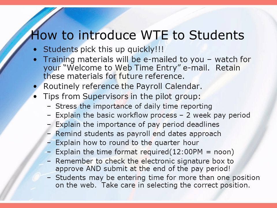"How to introduce WTE to Students Students pick this up quickly!!! Training materials will be e-mailed to you – watch for your ""Welcome to Web Time Ent"