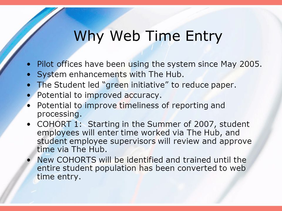 Why Web Time Entry Pilot offices have been using the system since May 2005.