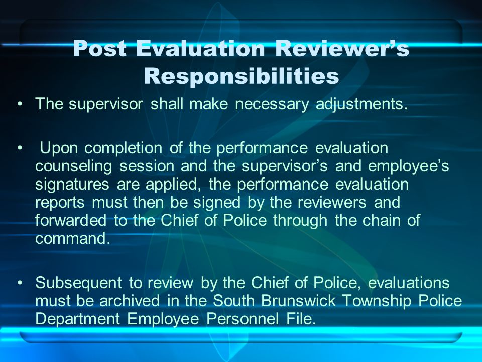 Post Evaluation Reviewer's Responsibilities The supervisor shall make necessary adjustments. Upon completion of the performance evaluation counseling