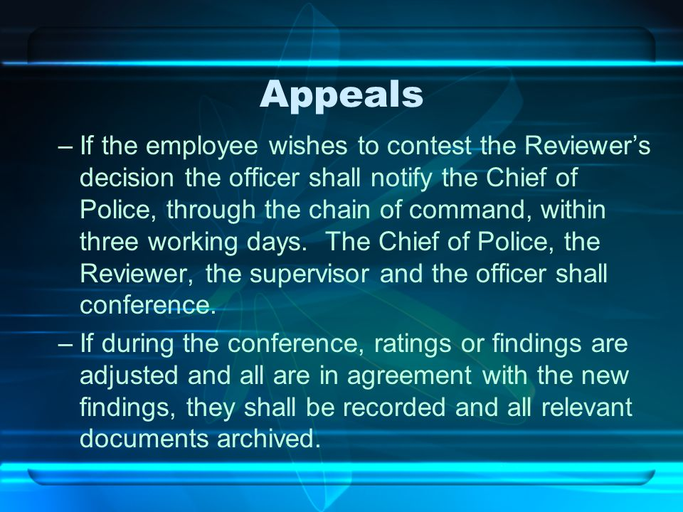 Appeals –If the employee wishes to contest the Reviewer's decision the officer shall notify the Chief of Police, through the chain of command, within