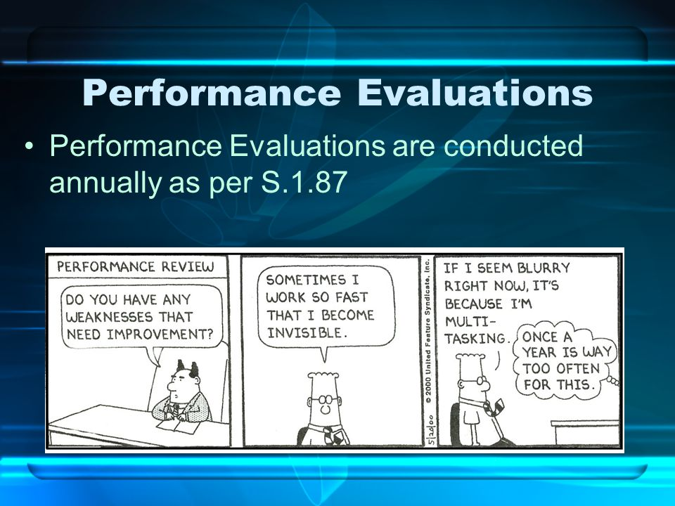 Performance Evaluations Performance Evaluations are conducted annually as per S.1.87