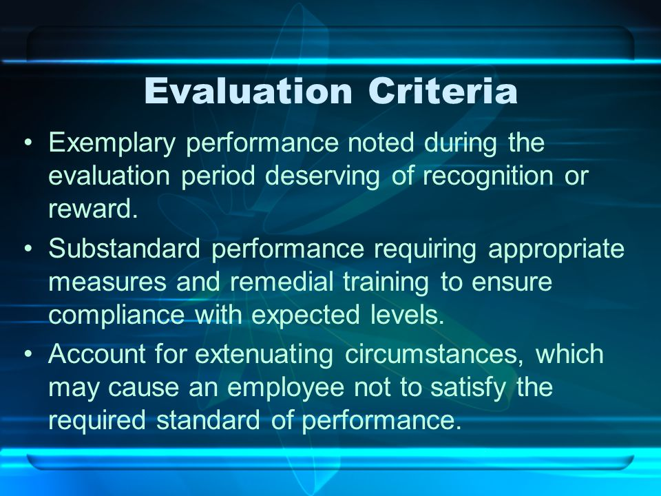 Evaluation Criteria Exemplary performance noted during the evaluation period deserving of recognition or reward. Substandard performance requiring app