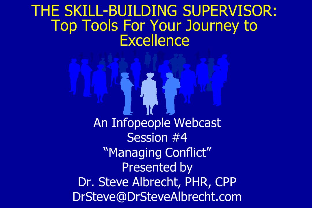 THE SKILL-BUILDING SUPERVISOR: Top Tools For Your Journey to Excellence An Infopeople Webcast Session #4 Managing Conflict Presented by Dr.