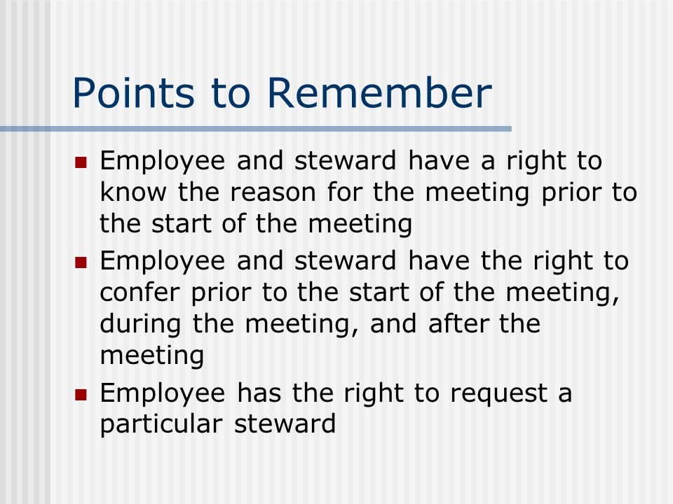 Notification of Reason for Meeting Employee and steward have a right to know the reason for the meeting prior to the start of the meeting When the employee and steward are both present, inform them of the general nature of the meeting: This is a disciplinary meeting to discuss____.