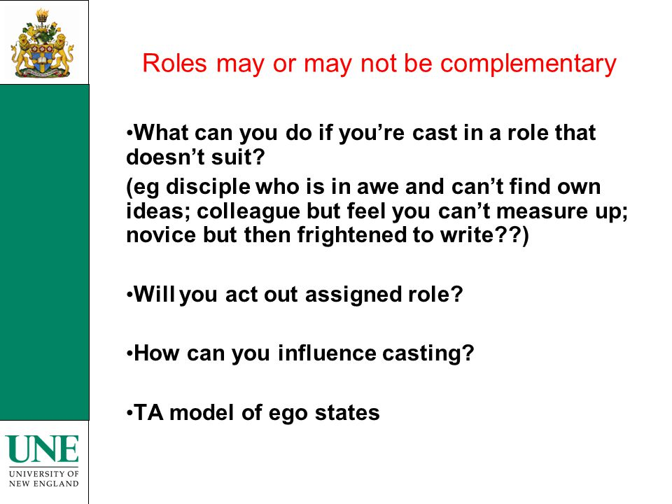 Roles may or may not be complementary What can you do if you're cast in a role that doesn't suit? (eg disciple who is in awe and can't find own ideas;
