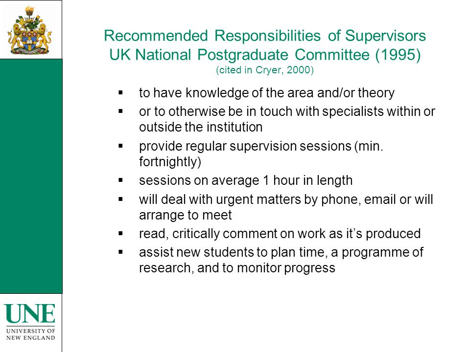Recommended Responsibilities of Supervisors UK National Postgraduate Committee (1995) (cited in Cryer, 2000)  to have knowledge of the area and/or th