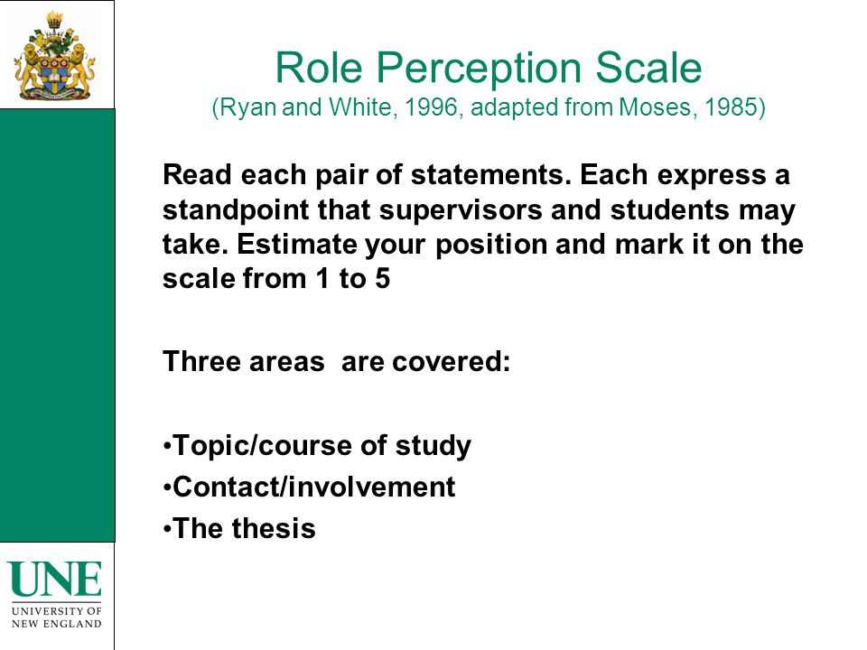 Role Perception Scale (Ryan and White, 1996, adapted from Moses, 1985) Read each pair of statements. Each express a standpoint that supervisors and st