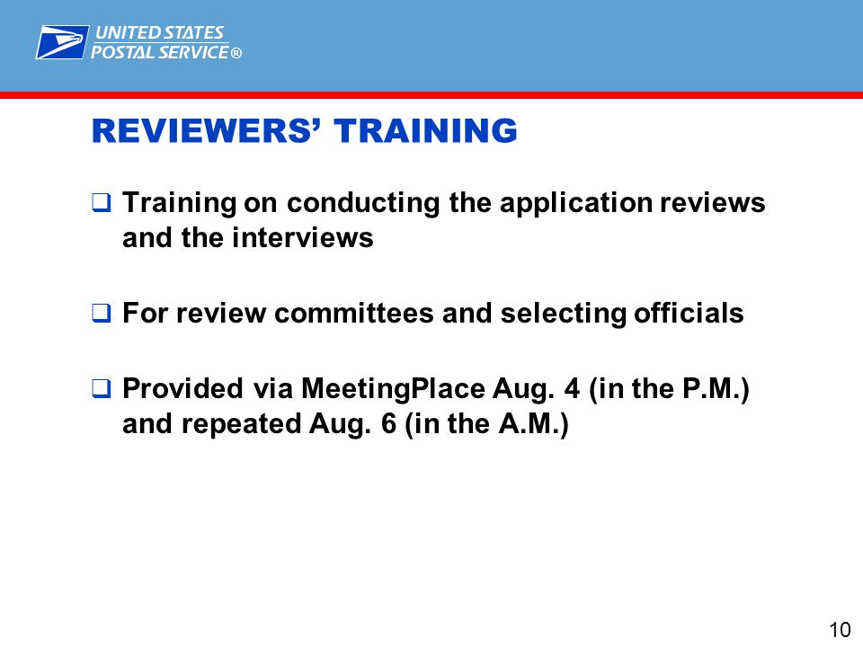 ® 10 REVIEWERS' TRAINING  Training on conducting the application reviews and the interviews  For review committees and selecting officials  Provided via MeetingPlace Aug.