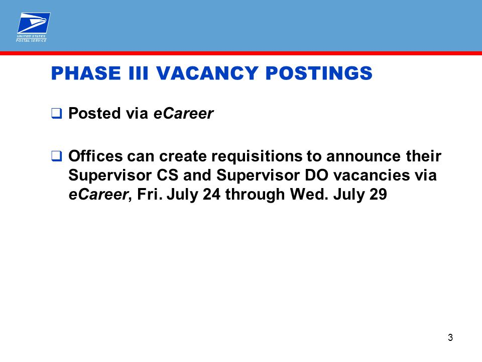 3 PHASE III VACANCY POSTINGS  Posted via eCareer  Offices can create requisitions to announce their Supervisor CS and Supervisor DO vacancies via eCareer, Fri.