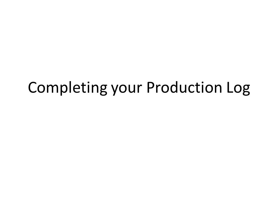 Completing your Production Log