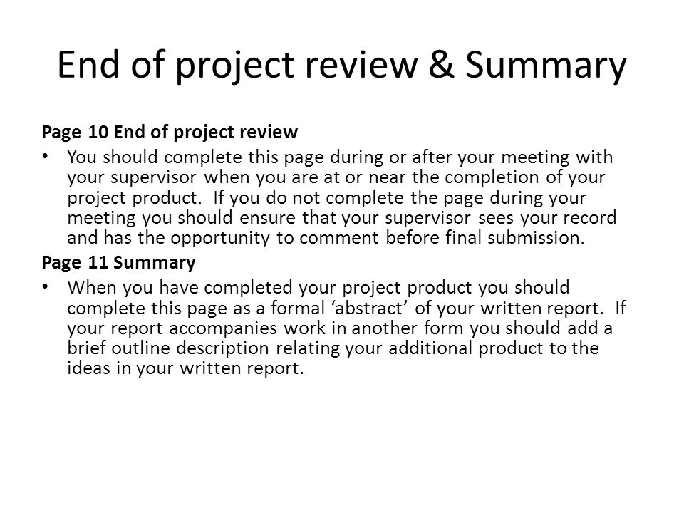 End of project review & Summary Page 10 End of project review You should complete this page during or after your meeting with your supervisor when you are at or near the completion of your project product.