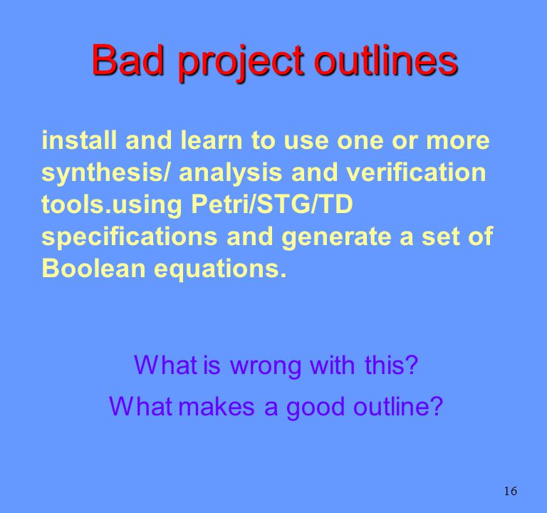 16 Bad project outlines install and learn to use one or more synthesis/ analysis and verification tools.using Petri/STG/TD specifications and generate a set of Boolean equations.