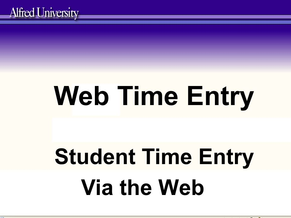 Web Time Entry Student Time Entry Via the Web