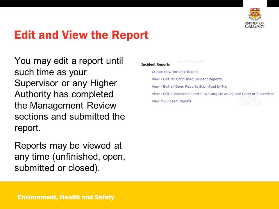 Environment, Health and Safety Edit and View the Report You may edit a report until such time as your Supervisor or any Higher Authority has completed the Management Review sections and submitted the report.