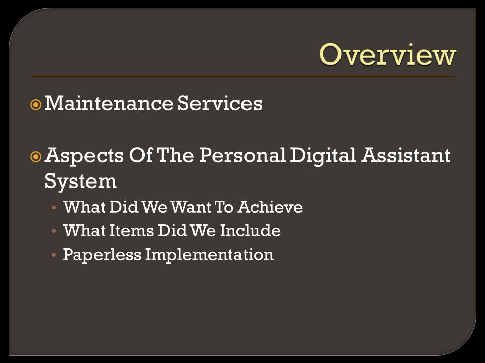  Maintenance Services  Aspects Of The Personal Digital Assistant System What Did We Want To Achieve What Items Did We Include Paperless Implementati