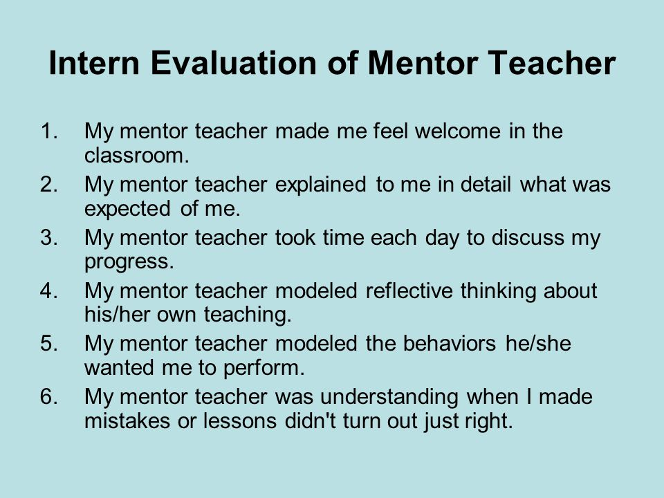 Intern Evaluation of Mentor Teacher 1.My mentor teacher made me feel welcome in the classroom.