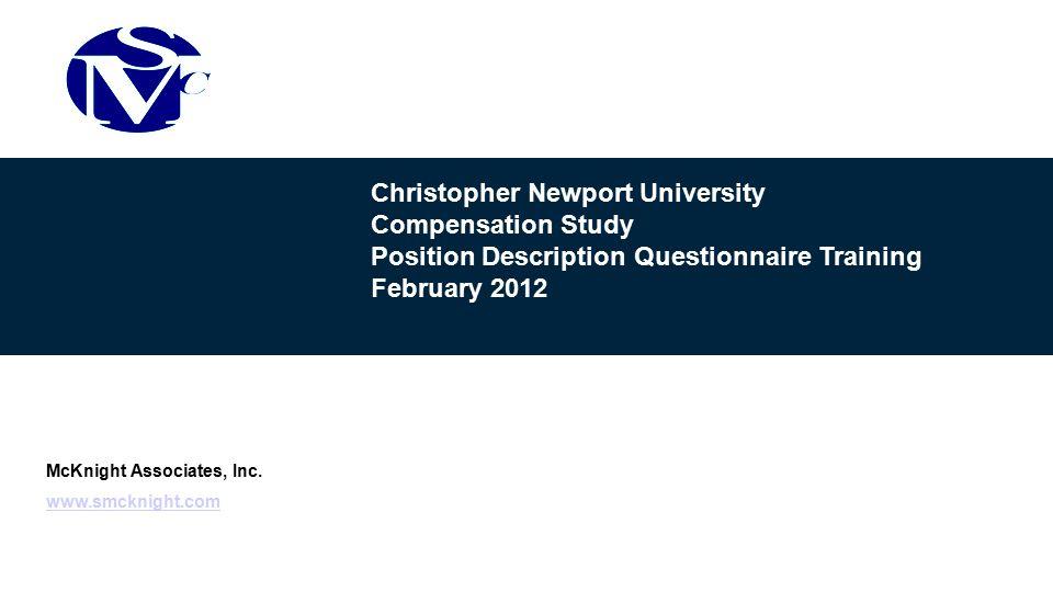 Christopher Newport University Compensation Study Position Description Questionnaire Training February 2012 McKnight Associates, Inc.