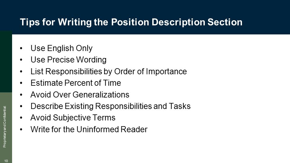Proprietary and Confidential: 10 Tips for Writing the Position Description Section Use English Only Use Precise Wording List Responsibilities by Order
