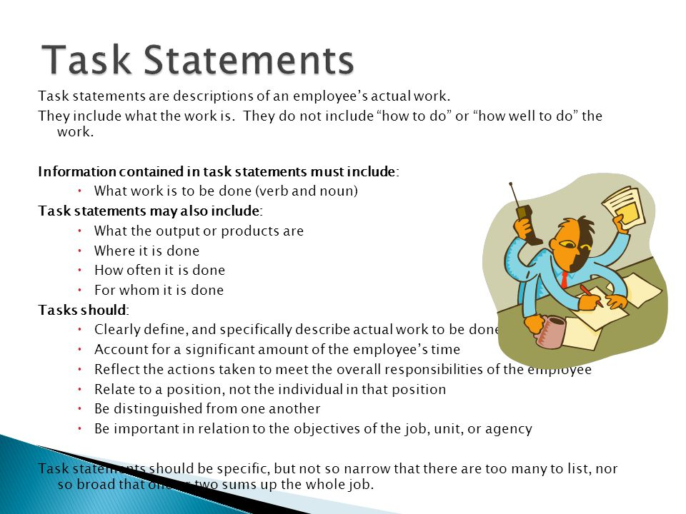 Task statements are descriptions of an employee's actual work.