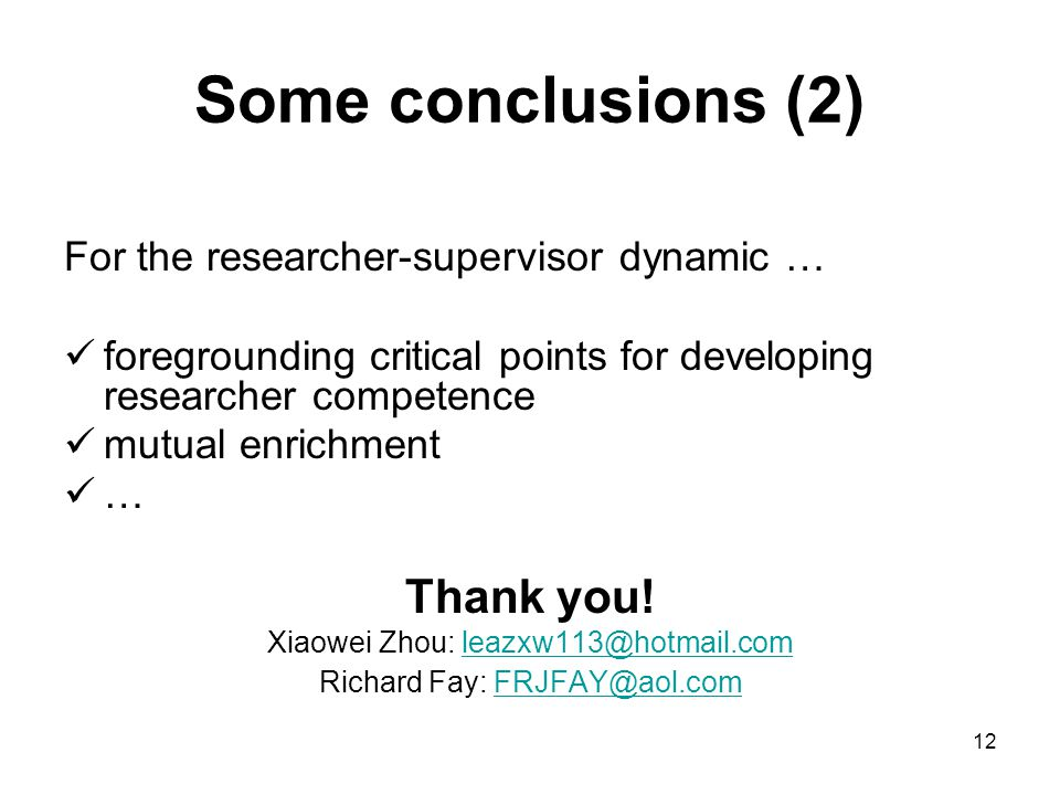 12 Some conclusions (2) For the researcher-supervisor dynamic … foregrounding critical points for developing researcher competence mutual enrichment …